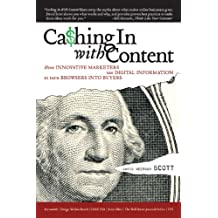 Cashing in with Content: How Innovative Marketers Use Digital Information to Turn Browsers into Buyers (English Edition)