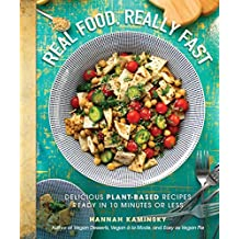 Real Food, Really Fast: Delicious Plant-Based Recipes Ready in 10 Minutes or Less (English Edition)