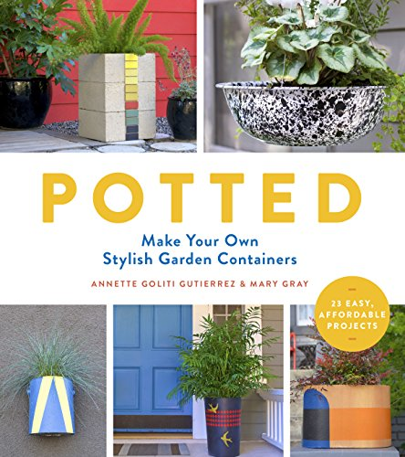 Potted: Make Your Own Stylish Garden Containers (English Edition) -