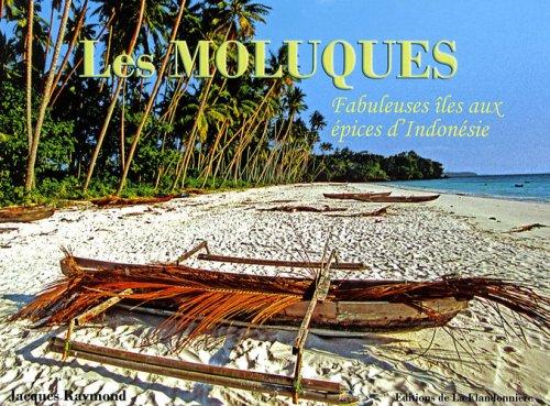 Les Moluques : Fabuleuses îles aux épices d'Indonésie par Jacques Raymond