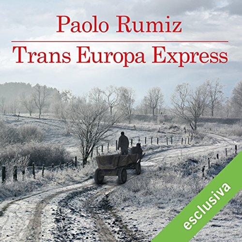 Trans Europa Express - Paolo Rumiz - Unabridged