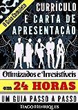 Currículo e Carta de Apresentação, Otimizados e Irresístiveis em 24 horas: O Guia Completo, Passo a Passo (Portuguese Edition)