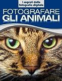Fotografare gli animali (I segreti della fotografia digitale Vol. 1)