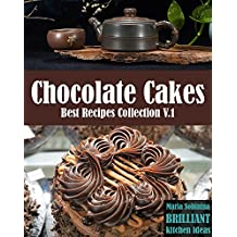 Best Chocolate Cake Recipes Collection: 10 chocolate cake recipes plus a bonus recipe of a super healthy version of chocolate cake.  (Chocolate Cakes Vol 1) (English Edition)
