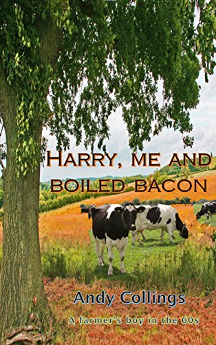 Harry, me and boiled bacon: A farmer's boy in the 1960s (English Edition) por Andy Collings