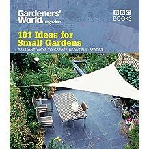 Gardeners' World: 101 Ideas for Small Gardens: Brilliant Ways to Make Small Beautiful