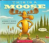 This Is a Moose by Richard T. Morris (2015-08-01)