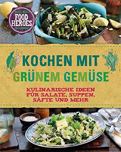 Kochen mit grünem Gemüse: Kulinarische Ideen für Salate, Suppen, Säfte und mehr par Christine McFadden