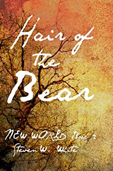 Hair of the Bear (Tales of the New World Book 2) by [White, Steven W.]