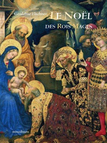 Le Noël des rois mages : Le voyage des Mages dans l'art et l'histoire par Géraldine Elschner