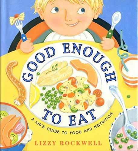 Good Enough to Eat: A Kid's Guide to Food and Nutrition por Lizzy Rockwell