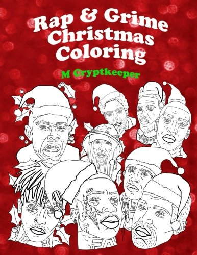 Rap & Grime Christmas Coloring Book: Adult Coloring Book Featuring: ASAP Rocky, Childish Gambino,  Gucci mane, Kanye West, The Weeknd, Kendrick Lamar, ... and Novelist (Unofficial) - Color Therapy