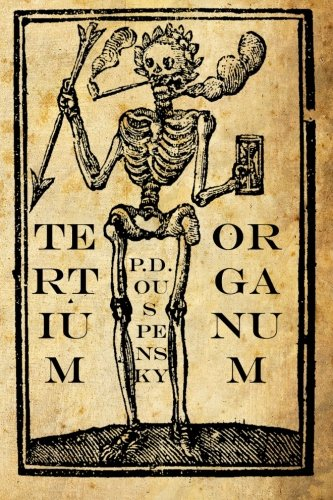 Tertium Organum: The Third Canon of Thought: A Key to the Enigmas of the World