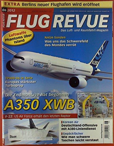 FLUGREVUE. Das Luft- und Raumfahrt-Magazin Juni 2012. INHALT: Die Endmontage hat begonnen, A350 XWB. Luftwaffe, Phantoms über Island. NASA-Sonden, was uns das Schwerefeld des Mondes verrät. EXTRA: Berlins neuer Flughafen wird eröffnet etc. (Luft Über Motor)