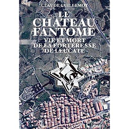 Le Chateau Fantôme, Vie et Mort de la Forteresse de Leucate