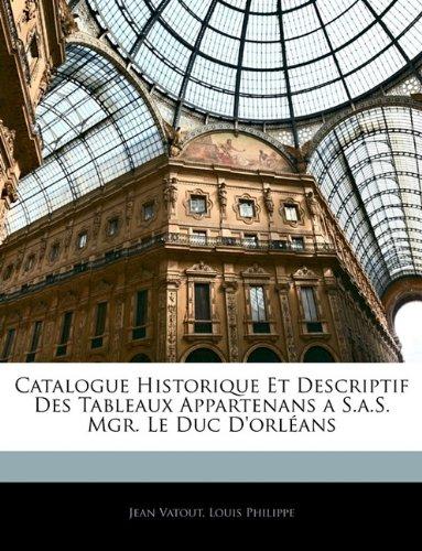 Catalogue Historique Et Descriptif Des Tableaux Appartenans a S.a.S. Mgr. Le Duc D'orléans