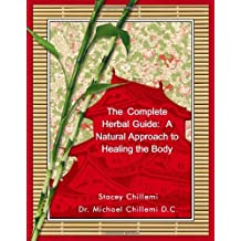 The Complete Herbal Guide: A Natural Approach to Healing the Body by Stacey Chillemi (2011-08-25)