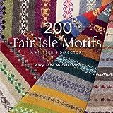 200 Fair Isle Motifs: A Knitter's Directory