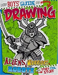 The Boys' Guide to Drawing Aliens, Warriors, Robots, and Other Cool Stuff