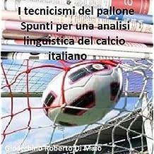 I tecnicismi del pallone: Spunti per una analisi linguistica del calcio italiano (Italian Edition)