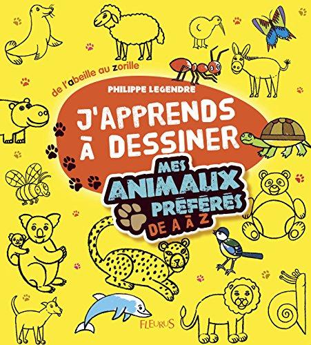 J'apprends à dessiner mes animaux préférés de A a Z par Philippe Legendre
