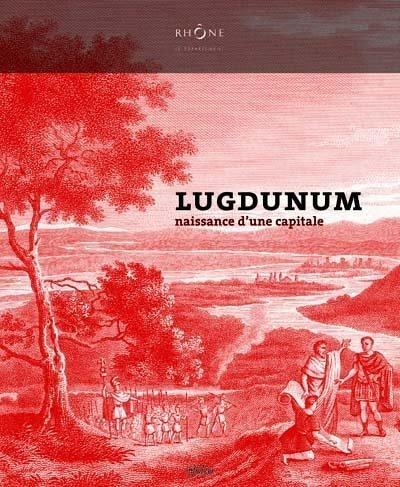 Lugdunum : Naissance d'une capitale par Armand Desbat, Collectif