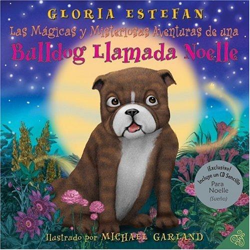 Las Magicas y Misteriosas Aventuras de una Bulldog Llamada Noelle (Incluye CD) por Gloria Estefan