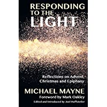 Responding to the Light: Reflections on Advent, Christmas and Epiphany