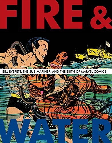 Fire & Water: Bill Everett, The Sub-Mariner, and the Birth of Marvel Comics (The Bill Everett Archives) (English Edition)