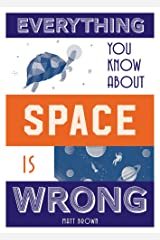 Everything You Know About Space is Wrong Hardcover