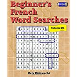 Beginner's French Word Searches - Volume 4