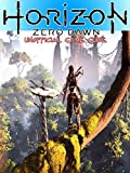 Horizon Zero Dawn Unofficial Game Guide (English Edition)