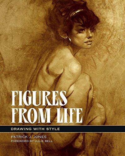 Figures From Life: Drawing With Style por Patrick J. Jones