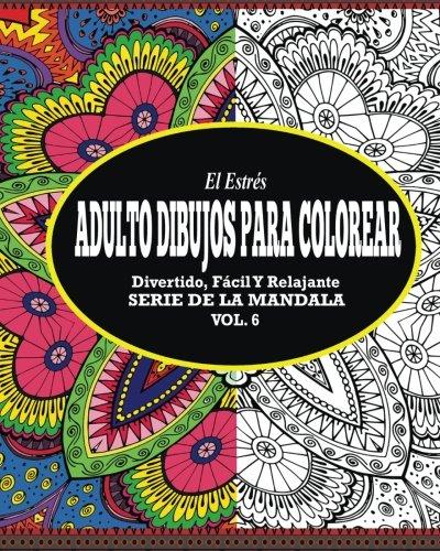 El Estres Adultos Dibujos Para Colorear: Divertido, Facil y Relajante Serie de la Mandala ( Vol. 6)