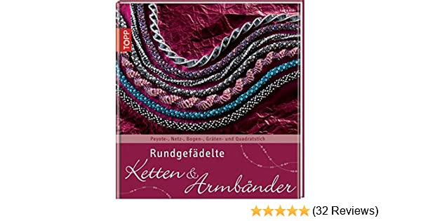 Rundgefädelte Ketten & Armbänder: Peyote-, Netz-, Bogen-, Gräten ...