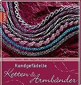 Rundgefädelte Ketten & Armbänder: Peyote-, Netz-, Bogen-, Gräten- und Quadratstich (Trendwerkbuch)