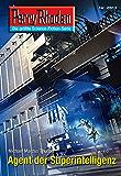 """Perry Rhodan 2613: Agent der Superintelligenz (Heftroman): Perry Rhodan-Zyklus """"Neuroversum"""" (Perry Rhodan-Die Gröβte Science- Fiction- Serie)"""