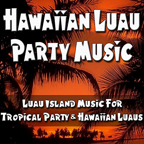 Hawaiian Luau Party Music (Luau Island Music For Tropical Party & Hawaiian Luaus)
