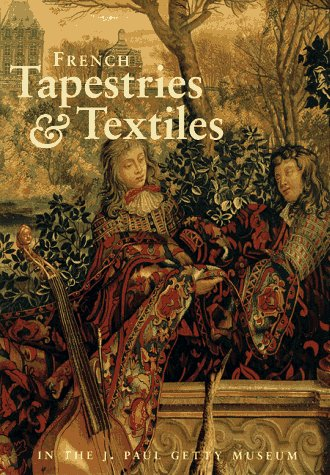 Kostüm Nationalen Sammlung - French Tapestries and Textiles in the J. Paul Getty Museum (Getty Trust Publications: J. Paul Getty Museum)