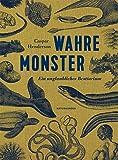 Wahre Monster: Ein unglaubliches Bestiarium (Naturkunden, Band 15)