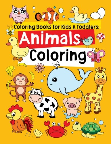 ids & Toddlers: Animals Coloring: Children Activity Books for Kids Ages 2-4, 4-8, Boys, Girls, Fun Early Learning, Relaxation for Kids, Preschool Workbooks, Toddler Coloring Book (Kids Coloring Book)
