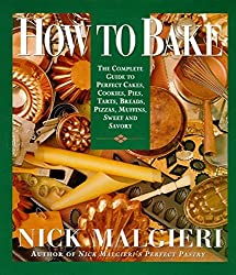 How to Bake: Complete Guide to Perfect Cakes, Cookies, Pies, Tarts, Breads, Pizzas, Muffins, Sweet and Savory by Nick Malgieri (1995-12-23)