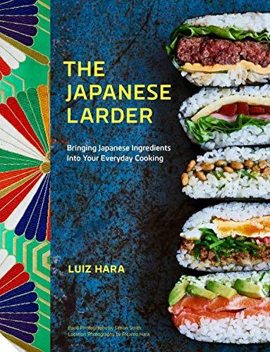 The Japanese Larder: Bringing Japanese Ingredients into Your Everyday Cooking por Luiz Hara