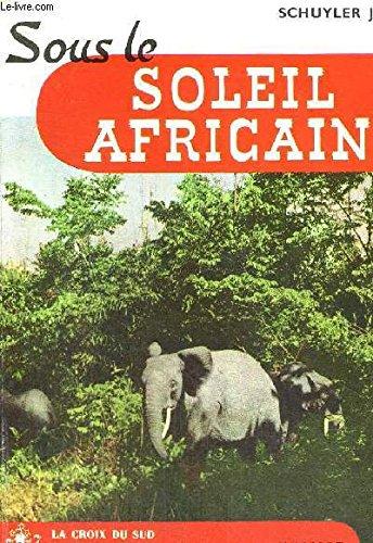 SOUS LE SOLEIL AFRICAIN - COLLECTION LA CROIX DU SUD