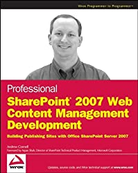 Professional SharePoint® 2007 Web Content Management Development: Building Publishing Sites with Office SharePoint Server 2007
