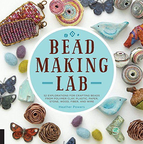 Bead-Making Lab: 52 Explorations for Crafting Beads from Polymer Clay, Plastic, Paper, Stone, Wood, Fiber, and Wire (Power Bottle Usa)