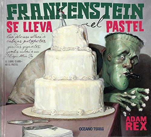 Portada del libro Frankenstein se lleva el pastel: Con delicioso relleno de cabezas putrefactas, gorilas gigantes, zombis vestidos de rosa y...Edgar Allan Poe. EL LIBRO CLARO - NO EL PASTEL (LOS ÁLBUMES)