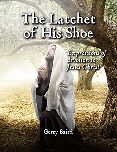 the-latchet-of-his-shoe-expressions-of-devotion-to-jesus-christ