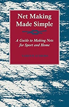 Descarga gratuita Net Making Made Simple - A Guide to Making Nets for Sport and Home PDF