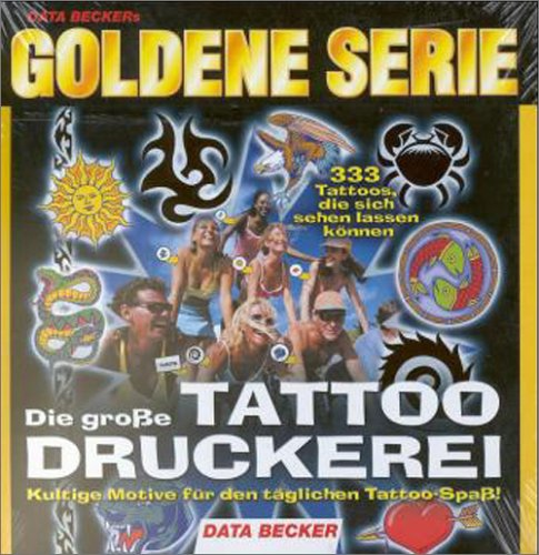 Goldene Serie. Tattoo Druckerei. CD- ROM für Windows 95/98. 333 Tattoos. Kultige Motive (Tattoo Tobias)